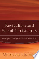 Revivalism and Social Christianity The Prophetic Faith of Henri Nick and Andre Trocme
