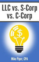 LLC Vs  S Corp Vs  C Corp  Explained in 100 Pages Or Less