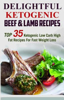 Delightful Ketogenic Beef   Lamb Recipes