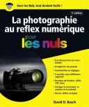 La photographie au reflex num  rique pour les Nuls  5e   dition