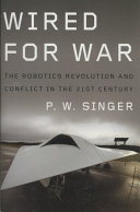Wired For War : the advent of robotic warfare, revealing its...