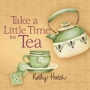 Take a Little Time for Tea
