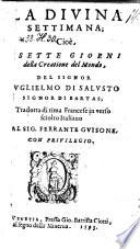 La divina settimana   cio   i sette giorni della creatione del mondo   tradotta di rima Francese in verso sciolto Italiano da Ferrante Guisone