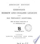 Abridged edition of Gesenius s Hebrew and Chaldee lexicon to the Old Testament scriptures  from the Engl  tr  of S P  Tregelles