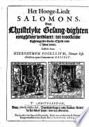 Het Hooge-Liedt Salomons , door christelyke gesang-dighten eenighsins verklaert tot troostelike stightinge der kerke Christi ende t'syner eeren