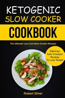 Ketogenic Slow Cooker Cookbook The Ultimate Low Carb Slow Cooker Recipes