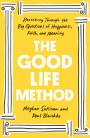 God and the Good Life: Reasoning Your Way to Happiness, Faith, and Meaning