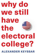 Why Do We Still Have the Electoral College? Choose Their Presidents Through The Electoral