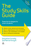 The study skills guide [electronic resource] : essential strategies for smart students / Patrick Forsyth and Jacqueline Connelly.