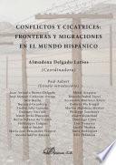 Conflictos y cicatrices. Fronteras y migraciones en el mundo hispánico