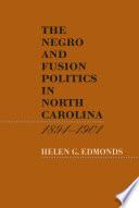 Book The Negro and Fusion Politics in North Carolina  1894 1901