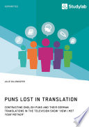 Puns Lost in Translation  Contrasting English Puns and Their German Translations in the Television Show  How I Met Your Mother