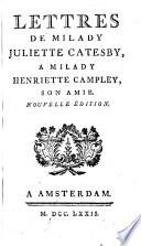 Lettres de Milady Juliette Catesby     Milady Henriette Campley  son amie  Nouvelle   dition