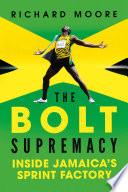 The Bolt Supremacy  Inside Jamaica s Sprint Factory