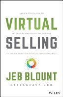 Virtual Selling: A Quick-Start Guide to Leveraging Video Based Technology to Engage Remote Buyers and Close Deals Fast