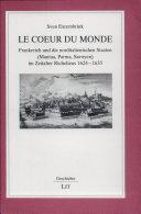 Le coeur du monde - Frankreich und die norditalienischen Staaten (Mantua, Parma, Savoyen) im Zeitalter Richelieus 1624-1635