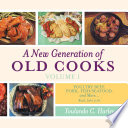 A New Generation of Old Cooks Volume 1  Poultry  Beef  Pork  Fish Seafood  and More