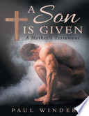 A SON IS GIVEN: A MOTHER'S TESTAMENT