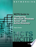 MCTS Guide to Configuring Microsoft Windows Server 2008 Active Directory  Exam  70 640