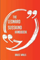 The Leonard Susskind Handbook - Everything You Need to Know about Leonard Susskind