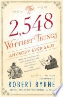 The 2 548 Wittiest Things Anybody Ever Said