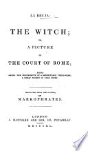 La Bruja  The Witch  or  a Picture of the Court of Rome     Translated from the Spanish  by Markophrates
