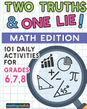 101 Two Truths and One Lie  Math Activities for Grades 6  7  and 8 Book PDF