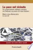 La pace nel vicinato. La cooperazione militare europea nei Balcani: un punto di vista italiano