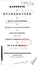 Handbuch zur Bücherkunde für Lehre und Studium der beiden alten Klassischen und deutschen Sprache