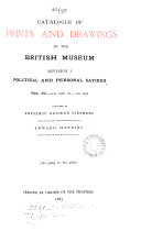 Catalogue of prints and drawings in the British museum. Division 1. Political and personal satires