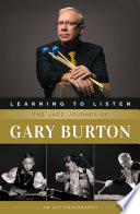 Learning to Listen  The Jazz Journey of Gary Burton