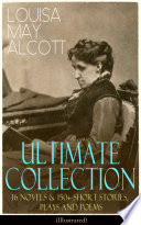Louisa May Alcott Ultimate Collection 16 Novels 150 Short Stories Plays And Poems Illustrated