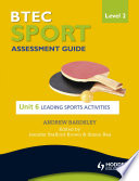 BTEC First Sport Level 2 Assessment Guide  Unit 6 Leading Sports Activities