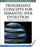 Progressive Concepts For Semantic Web Evolution Applications And Developments