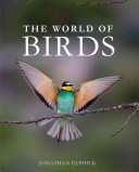 The world of birds / Jonathan Elphick &#59; [David Tipling, photographer].
