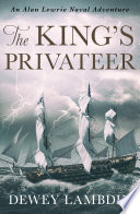 The King's Privateer : officer and rogue alan lewrie becomes his...