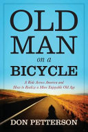 Old Man on a Bicycle  A Ride Across America and How to Realize a More Enjoyable Old Age