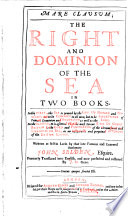 Mare Clausum The Right And Dominion Of The Sea In Two Books Written At First In Latin Formerly Translated Into English And Now Perfected And Restored By J H