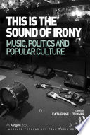 This Is The Sound Of Irony Music Politics And Popular Culture book