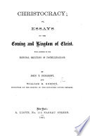 Christocracy  or  Essays on the coming and kingdom of Christ  With answers to the principal objections of postmillenarians  By J  T  Demarest  and William R  Gordon