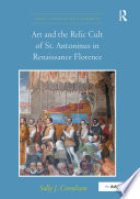 Art and the Relic Cult of St  Antoninus in Renaissance Florence