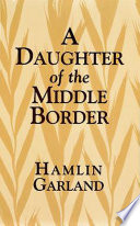 A Daughter Of The Middle Border : continues the author's autobiographical theme and deals sensitively...