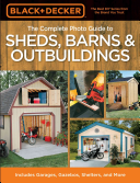 Black   Decker The Complete Photo Guide to Sheds  Barns   Outbuildings
