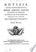 Notizie degli aggrandimenti delle scienze fisiche accaduti in Toscana nel corso di anni LX  del secolo XVII  raccolte dal dottor Gio  Targioni Tozzetti