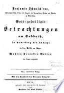 Benjamin Schmolck'ens, ... , Gott-geheiligte Betrachtungen am Sabbath, Zu Erweckung der Andacht in der Stille zu Zion, Wahren Freunden Gottes von Neuem mitgetheilt