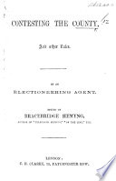 Contesting the County, and other tales. By an Electioneering Agent. Edited [or rather, written] by Bracebridge Hemyng
