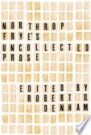Northrop Frye's Uncollected Prose
