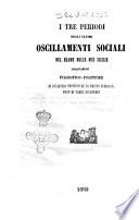 I tre periodi degli ultimi oscillamenti sociali del reame delle Due Sicilie osservazioni filosofico politiche di un antico professore di diritto pubblico socio di varie accademie