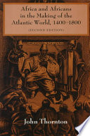 Africa and Africans in the Making of the Atlantic World  1400 1800