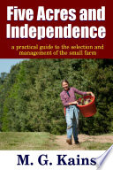 Five Acres and Independence   A Practical Guide to the Selection and Management of the Small Farm